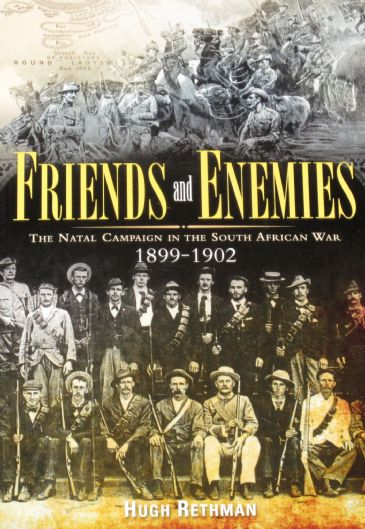 Friends and Enemies - The Natal Campaign in the South African War 1899-1902, by Hugh Rethman